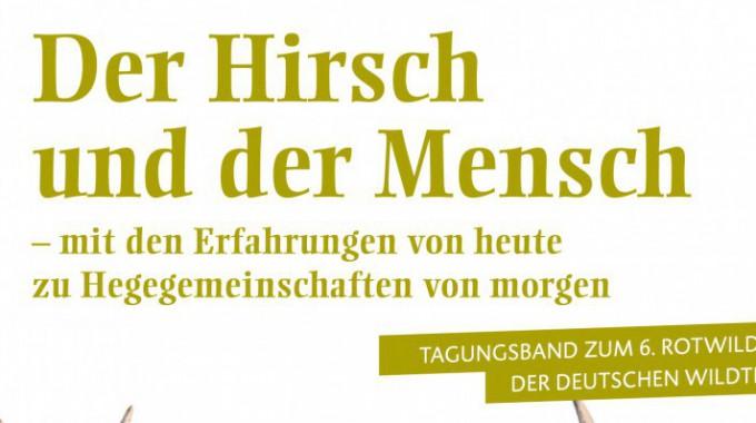 Der Hirsch Und Der Mensch - Mit Den Erfahrungen Von Heute Zu Hegegemeinschaften Von Morgen